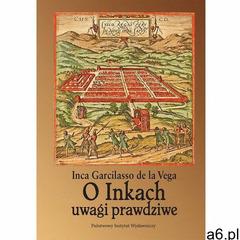 O Inkach uwagi prawdziwe - Inca Garcilaso de la Vega (765 str.) - ogłoszenia A6.pl