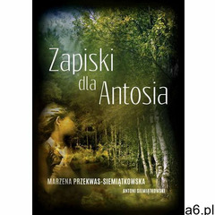 Zapiski dla Antosia - Marzena Przekwas-Siemiątkowska (9788363783945) - ogłoszenia A6.pl