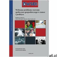 Wybrane problemy rozwoju społeczno-gospodarczego w nauce i praktyce - sylwia skrzypek-ahmed, adam sz - ogłoszenia A6.pl