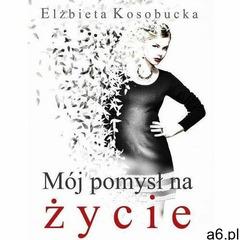 Mój pomysł na życie - elżbieta kosobucka (pdf) - ogłoszenia A6.pl