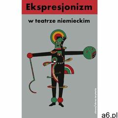 Ekspresjonizm w teatrze niemieckim - Praca zbiorowa - ogłoszenia A6.pl