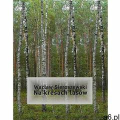 Na kresach lasów - Wacław Sieroszewski (EPUB), Wacław Sieroszewski - ogłoszenia A6.pl