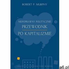 Niepoprawny politycznie przewodnik po kapitalizmie (2015) - ogłoszenia A6.pl