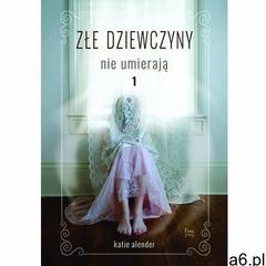 Złe dziewczyny nie umierają. Tom 1 - Katie Alender (9788372295446) - ogłoszenia A6.pl