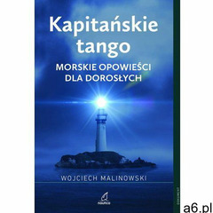 Kapitańskie tango. Morskie opowieści dla dorosłych (9788394832193) - ogłoszenia A6.pl