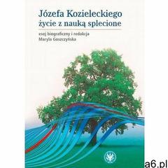 Józefa Kozieleckiego życie z nauką splecione (9788323543374) - ogłoszenia A6.pl