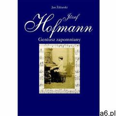 Józef Hofmann - geniusz zapomniany - Jan Żdżarski, Jan Żdżarski - ogłoszenia A6.pl
