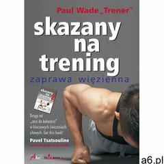 Skazany na trening. Zaprawa więzienna - Paul Wade, Wydawnictwo JK (Aha, Feeria) - ogłoszenia A6.pl