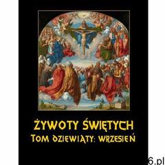 Żywoty Świętych Pańskich. Tom Dziewiąty. Wrzesień, Władysław Hozakowski - ogłoszenia A6.pl