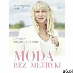 Moda bez metryki - Mariola Bojarska-Ferenc (EPUB) (9788381170307) - ogłoszenia A6.pl