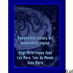 Dwadzieścia tysięcy mil podmorskiej żeglugi. Vingt Mille Lieues Sous Les Mers: Tour du Monde Sous Ma - ogłoszenia A6.pl