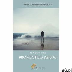Proroctwo dzisiaj - Ks. Mateusz Kicka (PDF) (210 str.) - ogłoszenia A6.pl