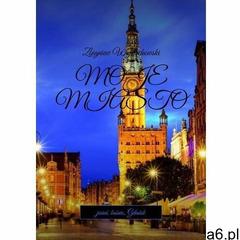 Moje miasto - zbigniew wojciechowski (mobi) (9788382218442) - ogłoszenia A6.pl
