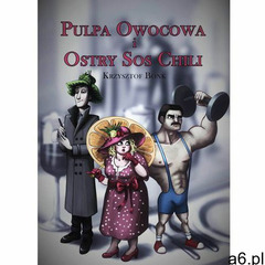 Pulpa owocowa i ostry sos chili - Krzysztof Bonk, Wydawnictwo e-bookowo - ogłoszenia A6.pl