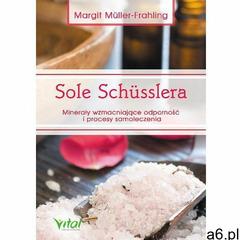 Sole Schusslera. Minerały wzmacniające odporność (100 str.) - ogłoszenia A6.pl