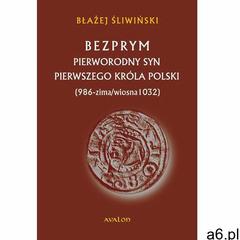 Błażej Śliwiński: Bezprym. Pierworodny syn pierwszego króla Polski (986 - zima/wiosna 1032) e-book,  - ogłoszenia A6.pl