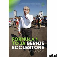 Formuła 1 to ja. Bernie Ecclestone - Tom Bower, Tom Bower - ogłoszenia A6.pl