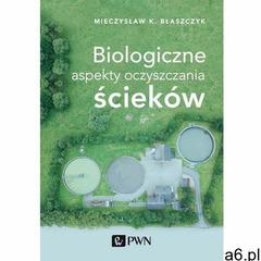Biologiczne aspekty oczyszczania ścieków, Wydawnictwo Naukowe PWN - ogłoszenia A6.pl
