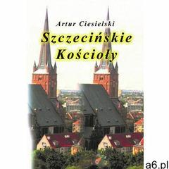 Szczecińskie kościoły - Artur Ciesielski - ogłoszenia A6.pl