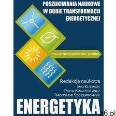 Poszukiwania naukowe w dobie transformacji energetycznej - iwo kijewski, piotr kwiatkiewicz, radosła - ogłoszenia A6.pl