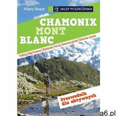 Chamonix-Mont-Blanc. Przewodnik dla aktywnych, hilary Sharp - ogłoszenia A6.pl
