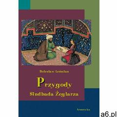 Przygody Sindbada Żeglarza - Bolesław Leśmian (9788360276709) - ogłoszenia A6.pl