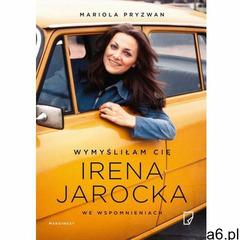 Wymyśliłam Cię Irena Jarocka we wspomnieniach (474 str.) - ogłoszenia A6.pl