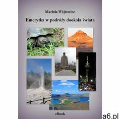 EBOOK Emerytka w podróży dookoła świata, Mariola Wójtowicz - ogłoszenia A6.pl