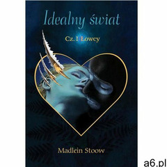 Idealny świat. Część 1 Łowcy - Madlein Stoow - ogłoszenia A6.pl