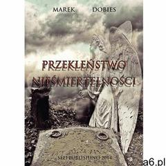 Przekleństwo nieśmiertelności - Marek Dobies, Marek Dobies - ogłoszenia A6.pl