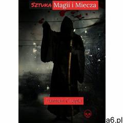 Sztuka Magii i Miecza - Damian Czapla (EPUB) (9788381556651) - ogłoszenia A6.pl