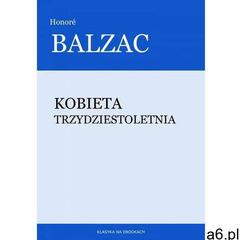 Kobieta trzydziestoletnia - Honoré de Balzac (9788379912780) - ogłoszenia A6.pl