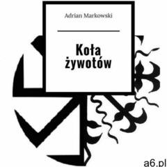 Koła żywotów - adrian markowski (mobi) - ogłoszenia A6.pl