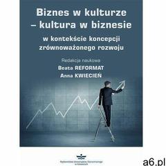 Biznes w kulturze - kultura w biznesie w kontekście koncepcji zrównoważonego rozwoju - beata reforma - ogłoszenia A6.pl
