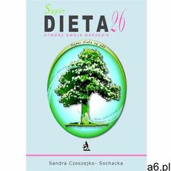 Super dieta 26 - stwórz swoje marzenia (9788379000067) - ogłoszenia A6.pl
