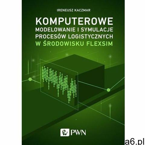 Komputerowe modelowanie i symulacje procesów logistycznych w środowisku FlexSim. Darmowy odbiór w ni - 1
