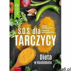 S.O.S. dla tarczycy. Dieta w Hashimoto (256 str.) - ogłoszenia A6.pl