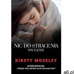 Nic do stracenia. Początek - Kirsty Moseley (9788327624703) - ogłoszenia A6.pl
