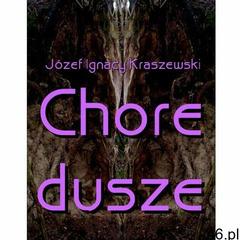 Chore dusze - Józef Ignacy Kraszewski, Józef Ignacy Kraszewski - ogłoszenia A6.pl