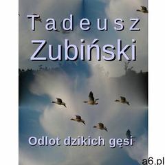 Odlot dzikich gęsi - Tadeusz Zubiński (9788363972066) - ogłoszenia A6.pl
