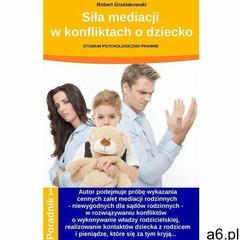 Siła mediacji w konfliktach o dziecko (218 str.) - ogłoszenia A6.pl