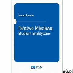 Państwo Miecława. Studium analityczne, Wydawnictwo Naukowe PWN - ogłoszenia A6.pl