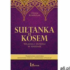 Sułtanka Kösem. Władza i intrygi w haremie - ogłoszenia A6.pl