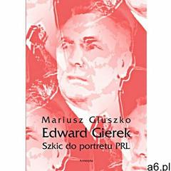 Edward Gierek. Szkic do portretu PRL (2017) - ogłoszenia A6.pl