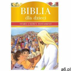 Biblia dla dzieci. Stary i Nowy Testament (2011) - ogłoszenia A6.pl