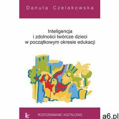 Inteligencja i zdolności twórcze dzieci w początkowym okresie edukacji Rozpoznawanie i kształcenie - - ogłoszenia A6.pl