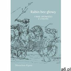 Rabin bez głowy i inne opowieści z Chełma (9788378660446) - ogłoszenia A6.pl