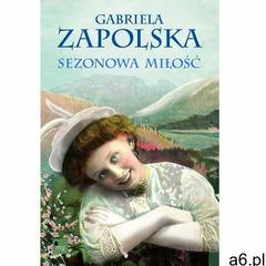 Sezonowa miłość - Gabriela Zapolska, Gabriela Zapolska - ogłoszenia A6.pl
