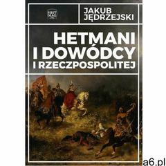 Hetmani i dowódcy I Rzeczpospolitej - ogłoszenia A6.pl