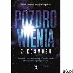 Pozdrowienia z kosmosu. rozmowy o świadomości, wszechświecie i budowaniu lepszego świata - mike dool - ogłoszenia A6.pl